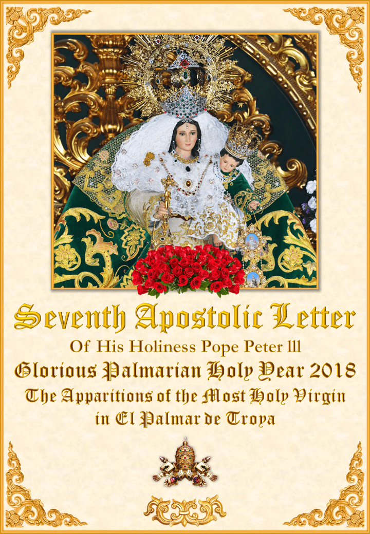 """<a href=""""/wp-content/uploads/2018/11/Seventh-Letter-of-Pope-Peter-III.pdf"""" title=""""Seventh Apostolic Letter of His Holiness Pope Peter III""""><i>Seventh Apostolic Letter of His Holiness Pope Peter III <br>Glorious Palmarian Year 2018 and the Apparitions of the Most Holy Virgin in El Palmar de Troya</i><br><br>See More</a>"""